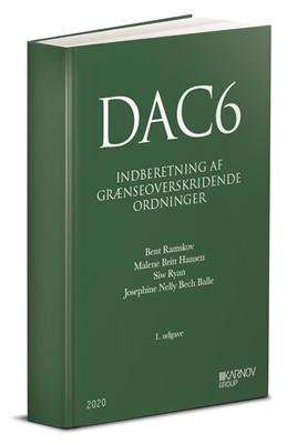 DAC6 - Indberetning af Grænseoverskridende Ordninger Bent Ramskov, Siw Ryan, Malene Britt Hansen, Josephine Nelly Bech Balle 9788761942357