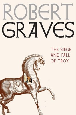 The Siege And Fall Of Troy Robert Graves 9781609807429