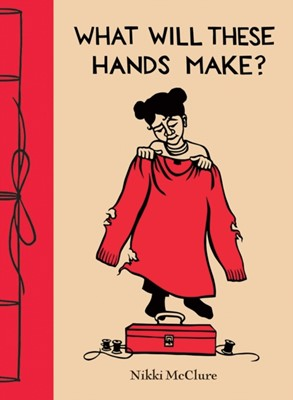 What Will These Hands Make? Nikki McClure 9781419725760