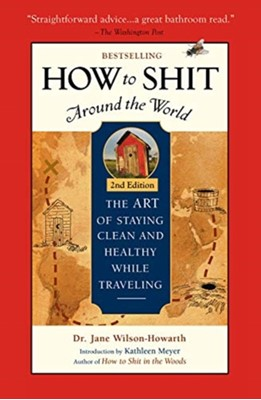 How To Shit Around the World, 2nd Edition Dr. Jane Wilson-Howarth 9781609521929