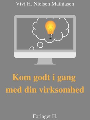 Kom godt i gang med din virksomhed Vivi H. Nielsen Mathiasen 9788797175842
