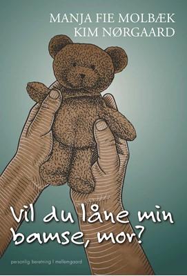 Vil du låne min bamse, mor?  Kim  Nørgaard, Manja Fie  Molbæk 9788772374949