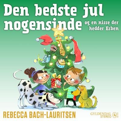 Den bedste jul nogensinde - og en nisse der hedder Esben Rebecca Bach-Lauritsen 9788702314168