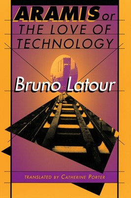Aramis, or the Love of Technology Bruno Latour 9780674043237