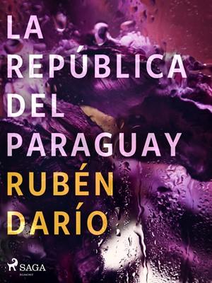 La República del Paraguay Rubén darío 9788726551181