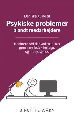Den lille guide til psykiske problemer blandt medarbejderne Birgitte Wärn 9788740430325