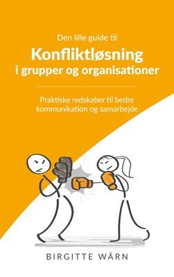 Den lille guide til konfliktløsning i grupper og organisationer Birgitte Wärn 9788740425024