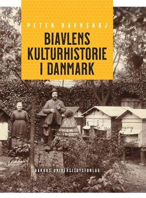 Biavlens kulturhistorie i Danmark Peter Bavnshøj 9788772194516