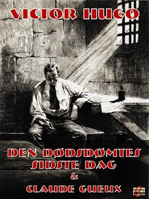 Den dødsdømtes sidste dag - og - Claude Gueux Victor Hugo 9788779797161