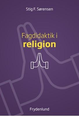 Fagdidaktik i religion Stig F. Sørensen 9788772161549