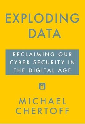 Exploding Data Michael Chertoff 9781611856293
