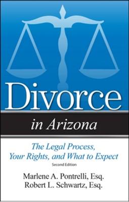 Divorce in Arizona Marlene A Pontrelli, Robert L Schwartz 9781943886715