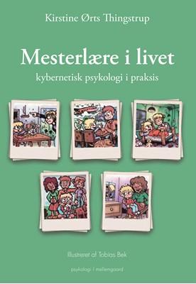 Mesterlære i livet - kybernetisk psykologi i praksis Kirstine Ørts  Thingstrup 9788772375069