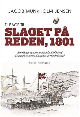 Tilbage til ... Slaget på Reden, 1801 Jacob Munkholm  Jensen 9788772374918