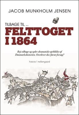 Tilbage til ... Felttoget i 1864 Jacob Munkholm   Jensen 9788772374901