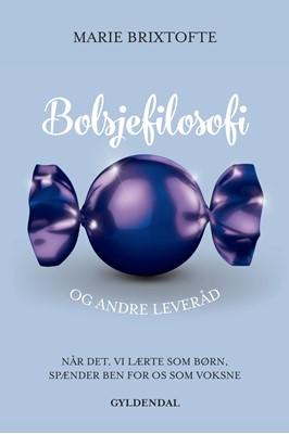 Bolsjefilosofi og andre leveråd Marie Brixtofte 9788702307207