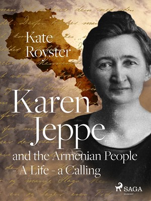 Karen Jeppe and the Armenian People - A Life – a Calling Kate Royster 9788726567564