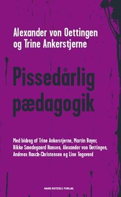 Pissedårlig pædagogik Line Togsverd, Trine Ankerstjerne, Alexander von Oettingen, Andreas Rasch-Christensen, Martin Bayer, Rikke Smedegaard Hansen 9788702311594