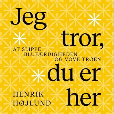 Jeg tror, du er her Henrik Højlund 9788772321882
