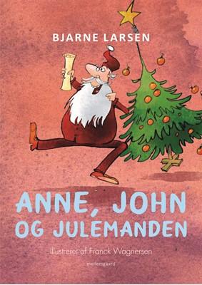 Anne, John og julemanden Bjarne Larsen 9788772375106