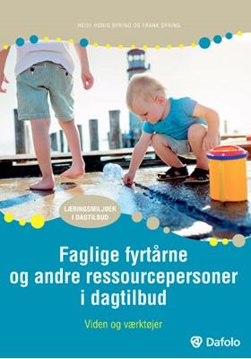Faglige fyrtårne og andre ressourcepersoner i dagtilbud Frank Spring, Heidi Honig Spring 9788771609745