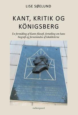 Kant, kritik og königsberg Lise Søelund 9788772371221