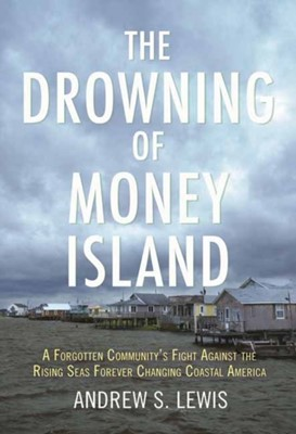 The Drowning of Money Island Andrew S. Lewis 9780807002544