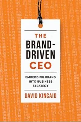 The Brand-Driven CEO David Kincaid 9781442649859
