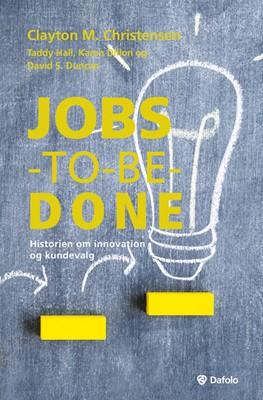Jobs-to-be-done Karen Dillon, Taddy Hall, Clayton Christensen, David S. Duncan 9788771609295