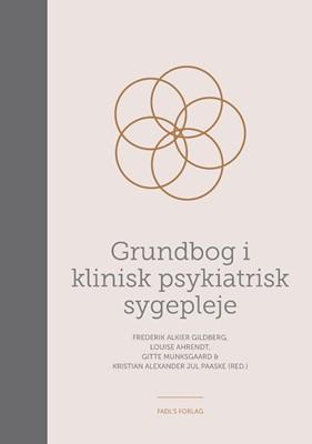 Grundbog i klinisk psykiatrisk sygepleje Louise Ahrendt, Kristian Alexander Jul Paaske (red.), Gitte Munksgaard, Frederik Alkier Gildberg 9788793590281