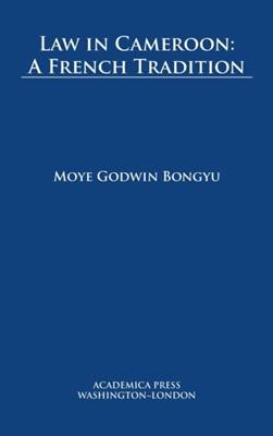 Law in Cameroon Moye Godwin Bongyu 9781680531923