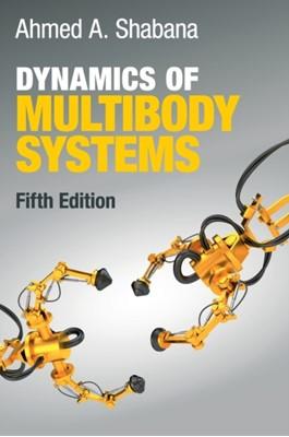 Dynamics of Multibody Systems Ahmed (University of Illinois Shabana, Ahmed A. (University of Illinois Shabana 9781108485647