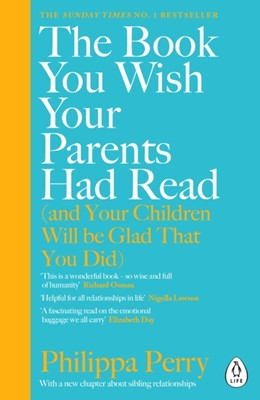 The Book You Wish Your Parents Had Read (and Your Children Will Be Glad That You Did) Philippa Perry 9780241251027