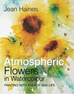 Atmospheric Flowers in Watercolour Jean Haines 9781782215455