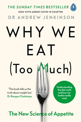 Why We Eat (Too Much) Dr Andrew Jenkinson 9780241400531