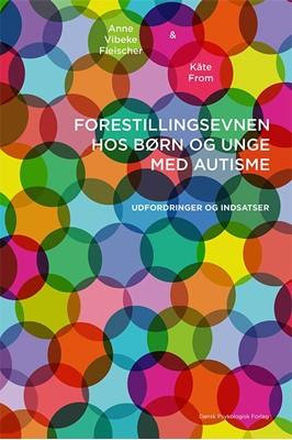 Forestillingsevnen hos børn og unge med autisme Anne Vibeke Fleischer, Käte From 9788771588873