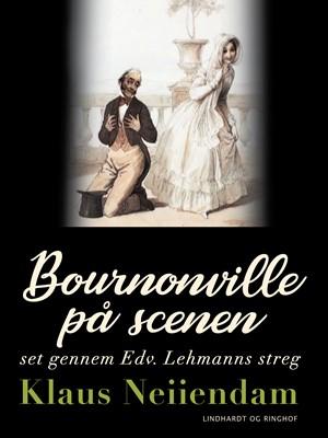 Bournonville på scenen set gennem Edv. Lehmanns streg Klaus Neiiendam 9788726549478