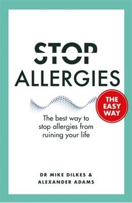 Stop Allergies The Easy Way Dr Mike Dilkes, Alexander Adams 9781841882734