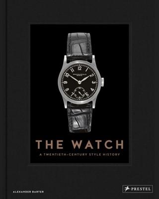 Watch: A Twentieth Century Style History Barter, Alexander Barter 9783791385068