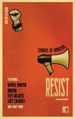 Resist Eley Williams, Uschi Gatward, Bidisha, Gaia Holmes, Kamila Shamsie, Zoe Lambert, Lucy Caldwell, Luan Goldie, SJ Bradley 9781912697076