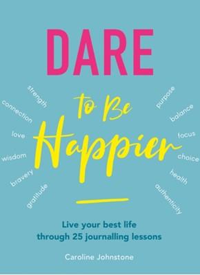 Dare to Be Happier Caroline Johnstone 9781859064481