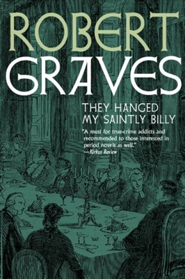 They Hanged My Saintly Billy Robert Graves 9781609807641
