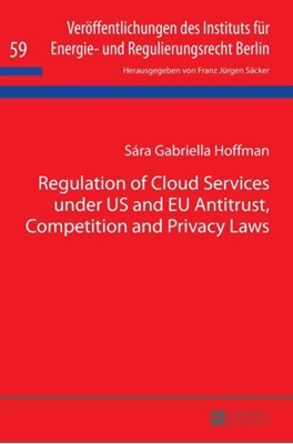 Regulation of Cloud Services under US and EU Antitrust, Competition and Privacy Laws Sara Gabriella Hoffman 9783631677391