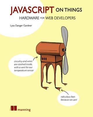 JavaScript on Things Lyza Danger Gardner 9781617293863
