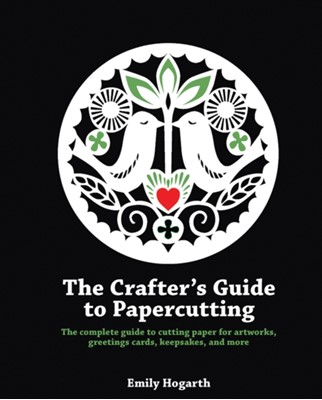 The Crafter's Guide to Papercutting Emily Hogarth 9781844488957