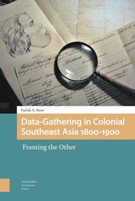 Data-Gathering in Colonial Southeast Asia 1800-1900 Farish A. Noor, PROF Farish A. Noor 9789463724418
