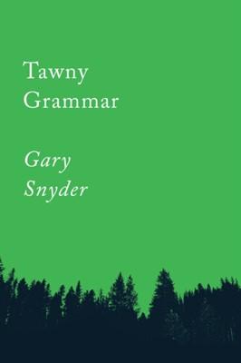 Tawny Grammar Gary Snyder 9781640091757
