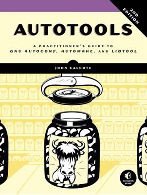 Autotools, 2nd Edition John Calcote 9781593279721