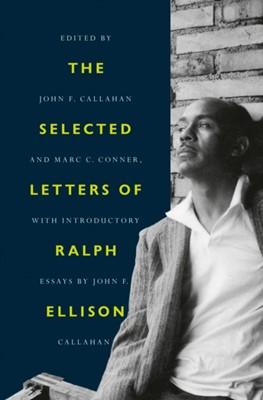 The Selected Letters of Ralph Ellison John F. Callahan, Ralph Ellison 9780812998528