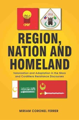 Region, Nation and Homeland Miriam Coronel-Ferrer 9789814843713